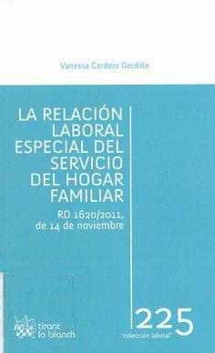 La relación laboral especial del servicio del hogar familiar : RD 1620-2011, de 14 de noviembre / Vanessa Cordero Gordillo, 2014