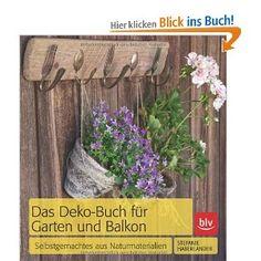 Das Deko-Buch für Garten und Balkon: Selbstgemachtes aus Naturmaterialien: Amazon.de: Stefanie Haberlander, Birgit Schuster: Bücher