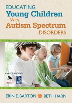 Educating young children with autism spectrum disorders. (2012). by Erin Barton & Beth Harn.