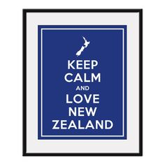 KEEP CALM AND LOVE NEW ZEALAND   A place so filled with the Lord's magnificent wonders I find impossible to not adore!