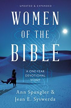 Women of the Bible: A One-Year Devotional Study by Ann Spangler (K 439) Bestselling, updated, and expanded devotional study, Women of the Bible, by Ann Spangler and Jean E. Syswerda, focuses on fifty-two remarkable women in Scripture—women whose struggles to live with faith and courage are not unlike your own.