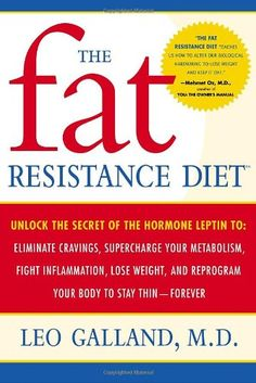 The Fat Resistance Diet: Unlock the Secret of the Hormone Leptin to: Eliminate Cravings, Supercharge Your Metabolism, Fight Inflammation, Lose Weight & Reprogram Your Body to Stay Thin- by Leo Galland 0767920538 9780767920537 How To Increase Leptin, Weight Gain, How To Lose Weight Fast, Body Weight, Water Weight, Reduce Weight, Losing Weight, Leptin Diet, Hormone Diet
