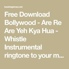 Bollywood Are Re Are Yeh Kya Hua - Whistle Instrumental Ringtone Best Ringtones, Ringtone Download, Instrumental, Bollywood, Phone, Free, Telephone, Instrumental Music, Mobile Phones