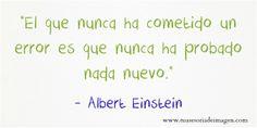 """""""El que nunca ha cometido un error es que nunca ha probado nada nuevo.""""- Albert Einstein"""