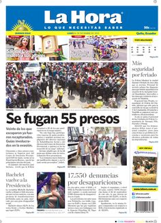 Hoy en portada.  Se fugan 55 presos de Quito. Más seguridad por feriado.  17.550 denuncias por desapariciones.  Bachelet vuelve a la presidencia.
