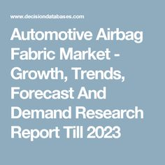 Automotive Airbag Fabric Market - Growth, Trends, Forecast And Demand Research Report Till 2023