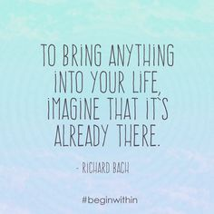To bring anything into your life, imagine that it's already there. | #inspiration #quote #beginwithin