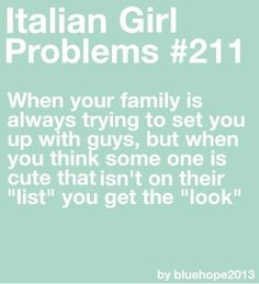 more problems here Italian Girl Problems, Never Had A Boyfriend, Italian Memes, Lucky Girl, Mamma Mia, Italian Girls, I Can Relate, Live For Yourself, Mom And Dad