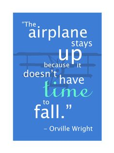 airplane sayings | The airplane stays up because it doesn't have time to fall.""