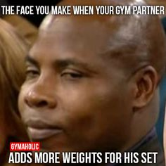 The Face You Make When Your Gym Partner Fitness Revolution -> http://www.gymaholic.co/ #fit #fitness #fitblr #fitspo #motivation #gym #gymaholic #workouts #nutrition #supplements #muscles #healthy