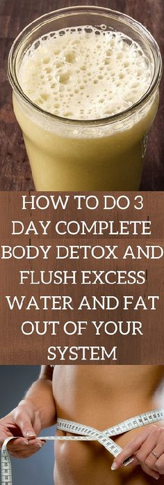 How to Do a 3-Day Complete Body Detox and Flush Excess Water and Fat Out of Your System - INFOSTYLES