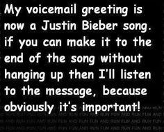 Voicemail greeting hi im probably home but avoiding someone i my voicemail greeting is now a justin bieber song if you can make it to the end of the song m4hsunfo