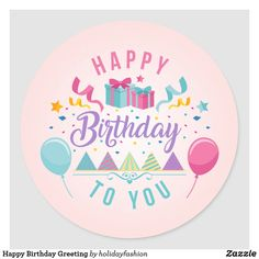 Shop Happy Birthday Greeting Classic Round Sticker created by holidayfashion. Happy Birthday Wishes Quotes, Birthday Girl Quotes, Birthday Text, Happy Birthday Greetings, Girl Birthday, Birthday Stuff, Beautiful Flowers Pictures, Happy Birthday Balloons, Printable Banner