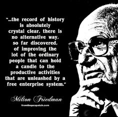 The only documented cases where the masses have escaped from grinding poverty have been through capitalism and free trade. ~ Milton Friedman