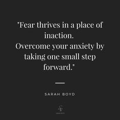 """""""Fear thrives in a place of inaction. Overcome your anxiety by taking one small step forward. Positive Thoughts, Positive Quotes, Motivational Quotes, Inspirational Quotes, Positive Mind, Words Quotes, Wise Words, Sayings, Overcoming Fear Quotes"""