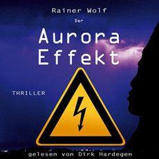 Hörbuch-Cover: Der Aurora Effekt (von Rainer Wolf) Thriller, Wolf, Cover, Logos, School, Aurora, Easy Science Experiments, Word Reading, Logo