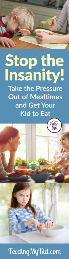 Stop the Insanity! Take the Pressure Out of Mealtimes and Get Your Kid to Eat - Feeding My Kid