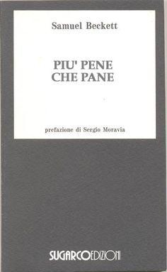 Samuel Beckett, Più pene che pane, Prefazione di Sergio Moravia, pp. 218, Sugarco Edizioni 1994