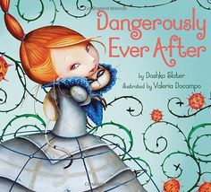 Inhabiting Books: Dangerously Ever After by Daska Slater; illustrated by Valeria Docampo What Is A Princess, Brave Princess, Modern Princess, Princess Stories, Mighty Girl, Girl Empowerment, Mentor Texts, Thing 1, Book Girl
