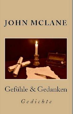 Mein Gedichtband 'Gefühle und Gedanken' http://www.amazon.de/Gef%C3%BChle-Gedanken-Gedichte-John-McLane/dp/150786941X/ref=asap_bc?ie=UTF8