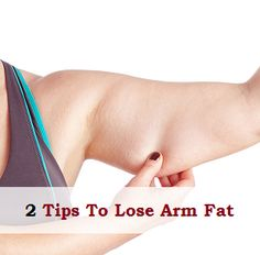 2 Tips To Lose Arm Fat