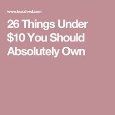 26 Things Under $10 You Should Absolutely Own