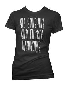 Available as a racer back Tank Top, Womens T-Shirts and Mens Tee Shirts  http://www.blackrosesapparel.com/products/11770107-all-sunshine-and-fuckin-rainbows-tee-shirt-black  Black Roses Apparel Nice and offensive clothing for the mysterious, dark and curious individual. www.BlackRosesApparel.com  Copyright © 2015 Black Roses Clothing