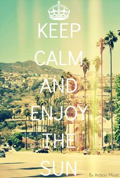 "I would ... if I had the pleasure of living in Cali! Right now, I'm suffering through the polar vortex. It's hard to ""keep calm"" in that ..."