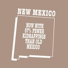 New Mexico state slogan shirt  NOW 57% FEWER KIDNAPPINGS by StateSloganTees $18.00