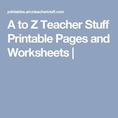 A to Z Teacher Stuff Printable Pages and Worksheets |