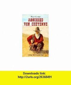 Abschied von Cheyenne. (9783772514463) Peter Carter , ISBN-10: 3772514464  , ISBN-13: 978-3772514463 ,  , tutorials , pdf , ebook , torrent , downloads , rapidshare , filesonic , hotfile , megaupload , fileserve