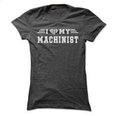 I Love My Machinist - Cool T-Shirt !!! - #womens sweatshirts #champion sweatshirt. ORDER HERE => https://www.sunfrog.com/LifeStyle/I-Love-My-Machinist--Cool-T-Shirt-.html?60505