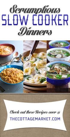 Scrumptious Slow Cooker Dinners - The Cottage Market #SlowCookerDinners, #Quick&EasySlowCookerDinners, #HealthySlowCookerDinners, #SlowCooker, #CrockpotRecipes