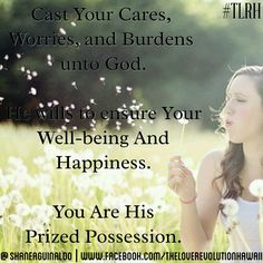 """""""Cast Your Cares, Worries, and Burdens unto God.  He Wills to Ensure Your Well-being And Happiness.  You Are His Prized Possession.""""  - The Love Revolution Hawaii   #TLRH"""
