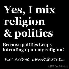 essay on religion and politics should not be mixed Politicians should not declare or suggest in a political context that their religion is superior to all others, or that their religion is more authentic, or that their opponents' faith is less sincere or significant.