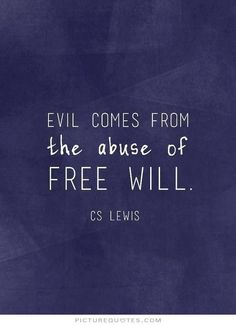 Evil comes from the abuse of free will. C S Lewis quotes on PictureQuotes.com.