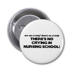 No Crying in Nursing School Pinback Buttons
