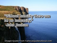 quotes+about+humility | Without humility there can be no humanity. (quote)