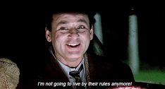 not going to live by their rules anymore! Epic Movie, Movie Tv, Groundhog Day Film, Bill Murray, For Facebook, Classic Films, Movie Quotes, Good Movies, Movies And Tv Shows