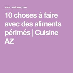 10 choses à faire avec des aliments périmés   Cuisine AZ Things To Make, Cleanser, Eat, Cooking Recipes