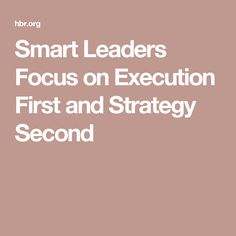 Smart Leaders Focus on Execution First and Strategy Second To Focus, New Job, Management, Productivity