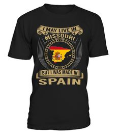 I May Live in Missouri But I Was Made in Spain Country T-Shirt V3 #SpainShirts