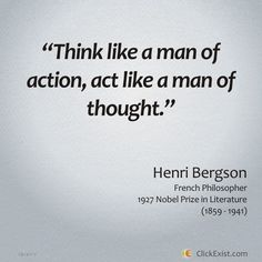 Dessertpin - Think like a man of action, act like a man of thought – Henri Bergson Men Quotes, Words Quotes, Wise Words, Henri Bergson, Nobel Prize In Literature, Motivational Messages, Inspirational Quotes, Philosophy Quotes, Life Quotes To Live By