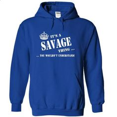 Its a SAVAGE Thing, You Wouldnt Understand! - #floral shirt #tshirt yarn. I WANT THIS => https://www.sunfrog.com/Names/Its-a-SAVAGE-Thing-You-Wouldnt-Understand-wrrdt-RoyalBlue-5019340-Hoodie.html?68278