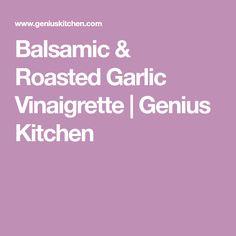 Balsamic & Roasted Garlic Vinaigrette | Genius Kitchen
