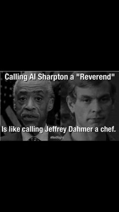 """- Calling Al Sharpton a """"Reverend"""" is like calling Jeffrey Dahmer a chef. Dead AL ! Louisiana, Monday Images, Hump Day Humor, Jeffrey Dahmer, Political Views, Truth Hurts, Stupid People, Laugh Out Loud, I Laughed"""