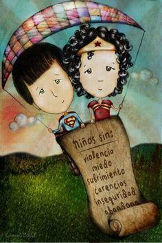El que escribe en el alma de un niño escribe para siempre.  Por un futuro de super hombres y mujeres maravillosas.    Dedicado a cada niñ@ que lucha (o ha luchado) contra un daño fisico, emocional, psicologico y/o sexual. Cuidemos a nuestros niños.