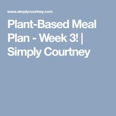 Plant-Based Meal Plan - Week 3! | Simply Courtney