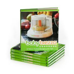 Mom-inspired recipes for baby and beyond in the new Baby Brezza Cookbook. $19.99 from Amazon and Babybrezza.com