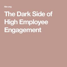 The Dark Side of High Employee Engagement